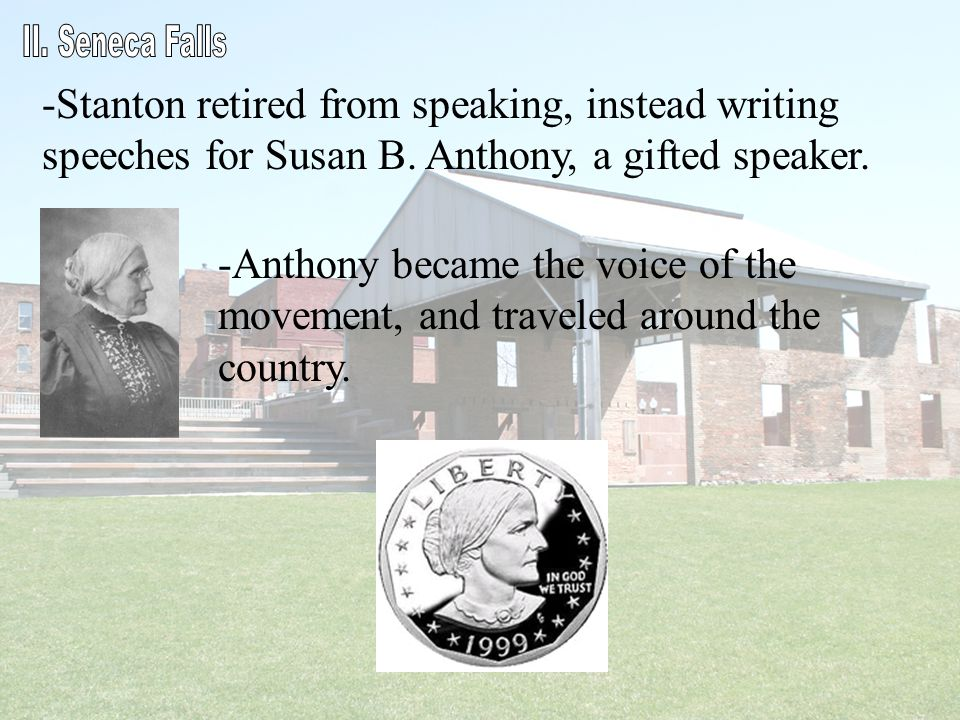 -Stanton retired from speaking, instead writing speeches for Susan B. Anthony, a gifted speaker. -Anthony became the voice of the movement, and travel