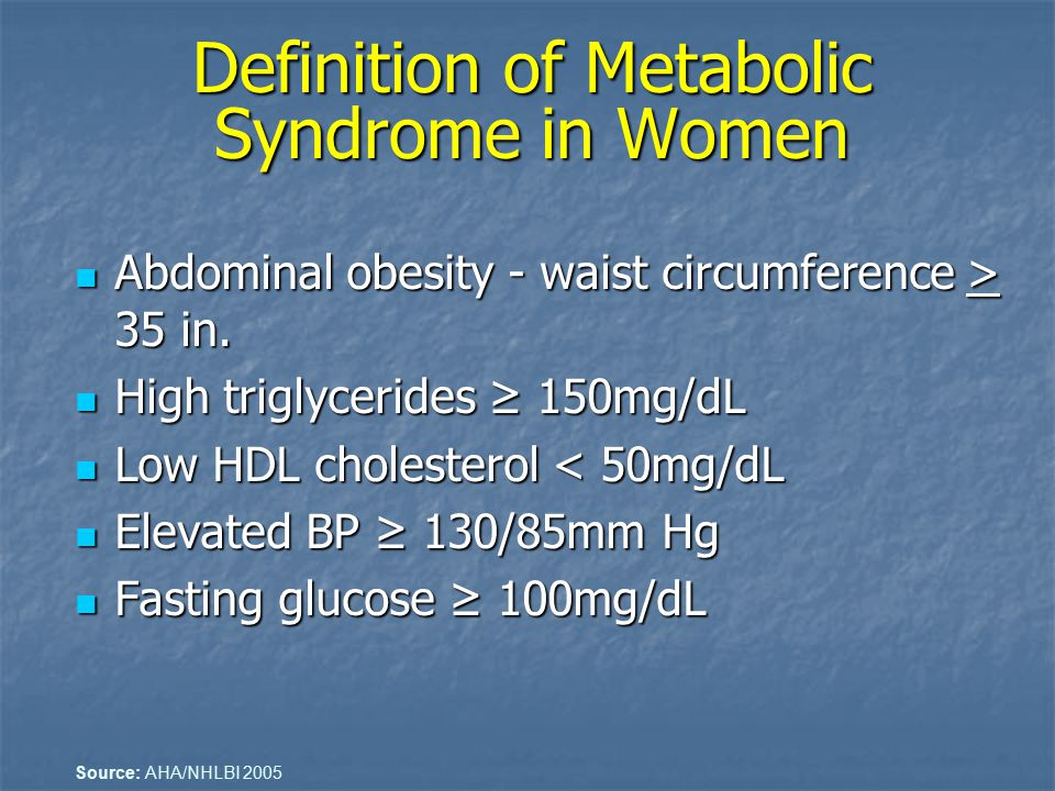 Definition of Metabolic Syndrome in Women Abdominal obesity - waist circumference > 35 in. Abdominal obesity - waist circumference > 35 in. High trigl