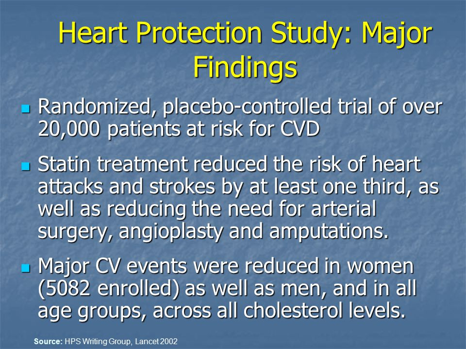 Heart Protection Study: Major Findings Randomized, placebo-controlled trial of over 20,000 patients at risk for CVD Randomized, placebo-controlled tri
