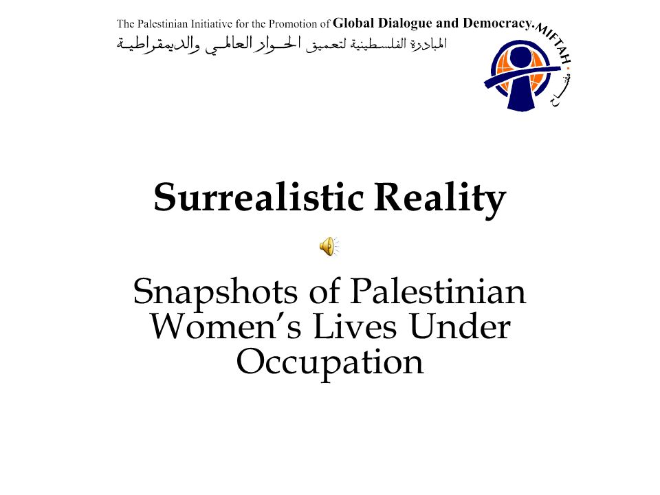 Surrealistic Reality Snapshots of Palestinian Women's Lives Under Occupation