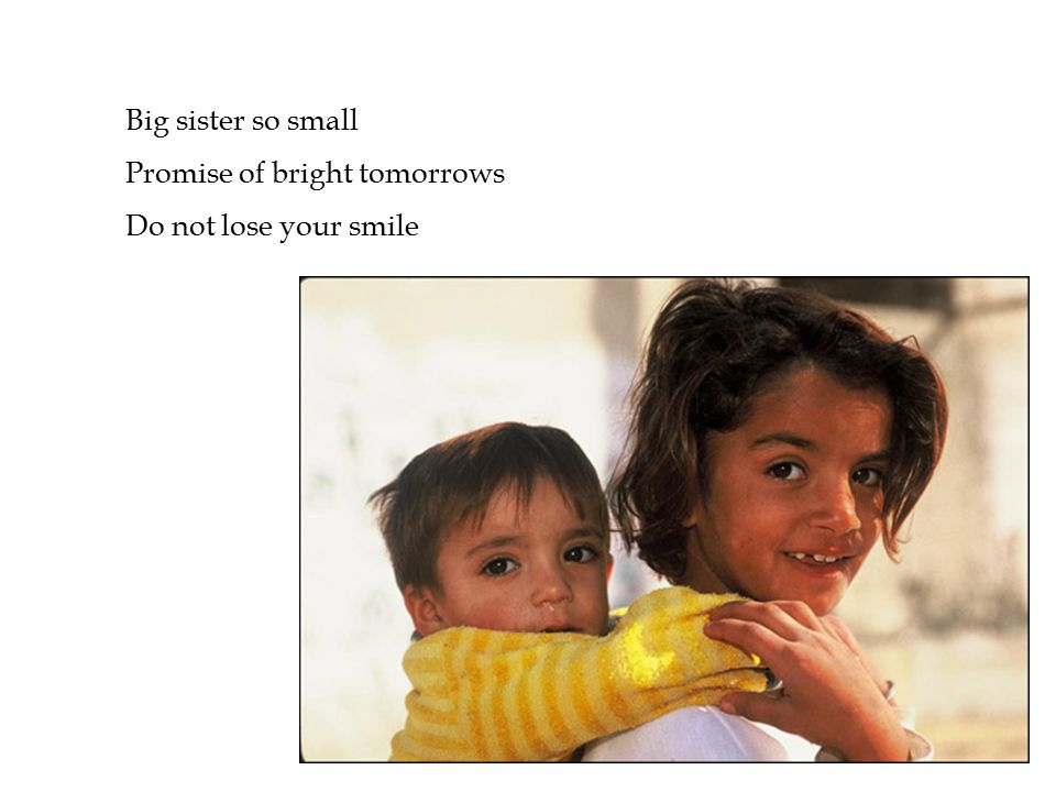 Big sister so small Promise of bright tomorrows Do not lose your smile
