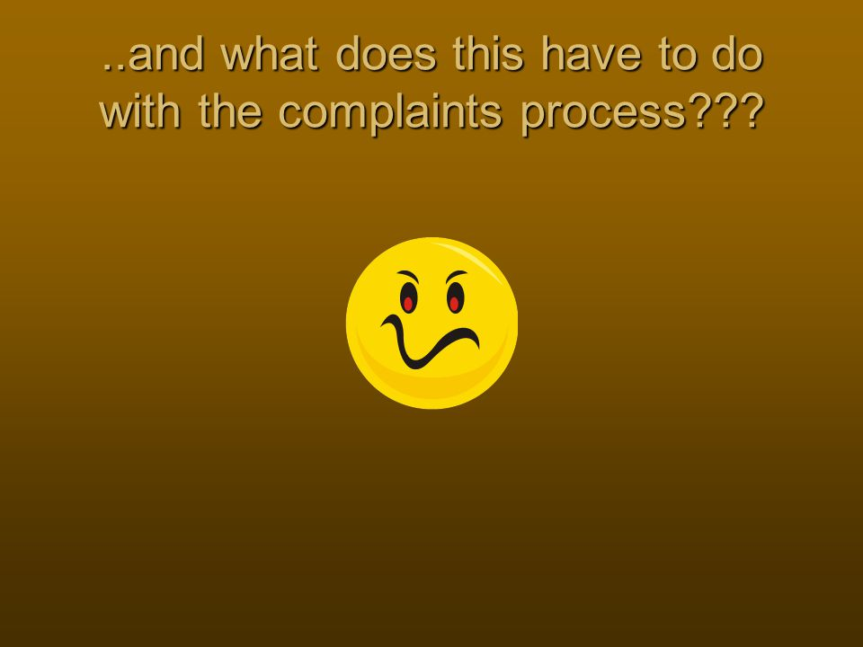 ..and what does this have to do with the complaints process