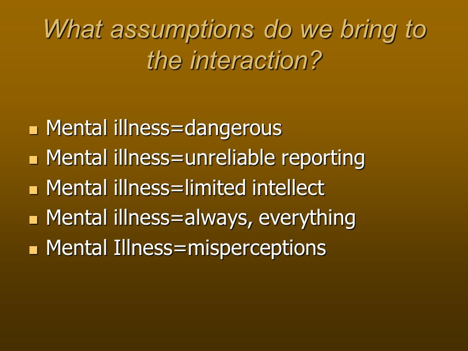 What assumptions do we bring to the interaction.