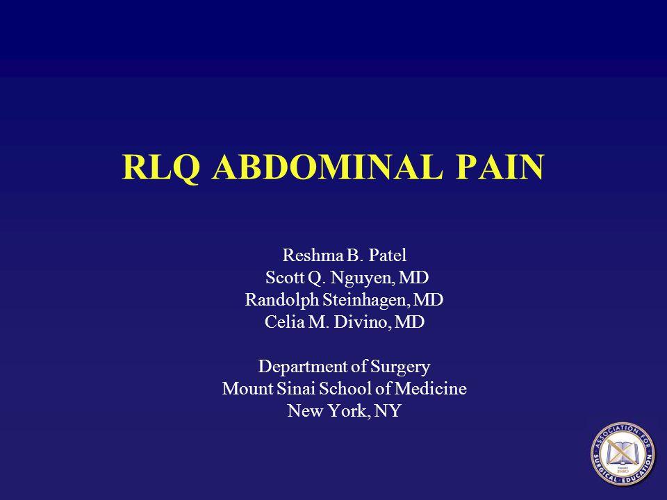 RLQ ABDOMINAL PAIN Reshma B. Patel Scott Q. Nguyen, MD Randolph Steinhagen, MD Celia M. Divino, MD Department of Surgery Mount Sinai School of Medicin