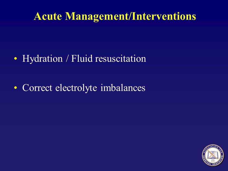 Acute Management/Interventions Hydration / Fluid resuscitation Correct electrolyte imbalances