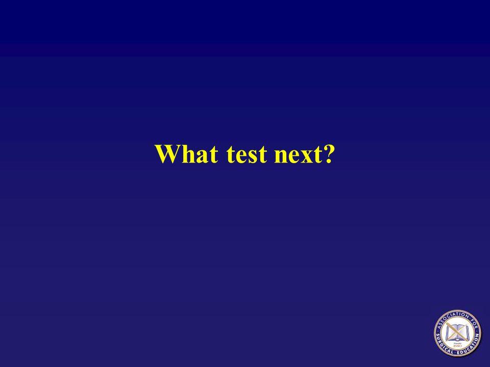 What test next?