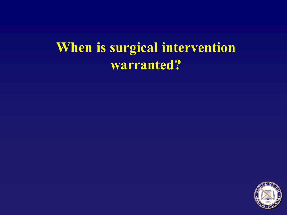 When is surgical intervention warranted?