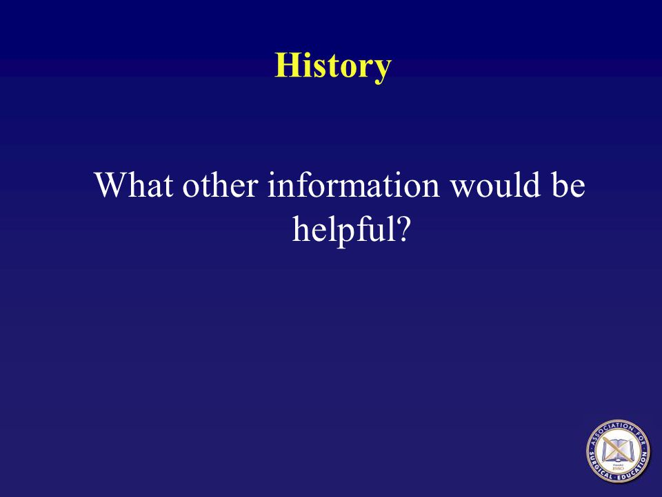 History What other information would be helpful?
