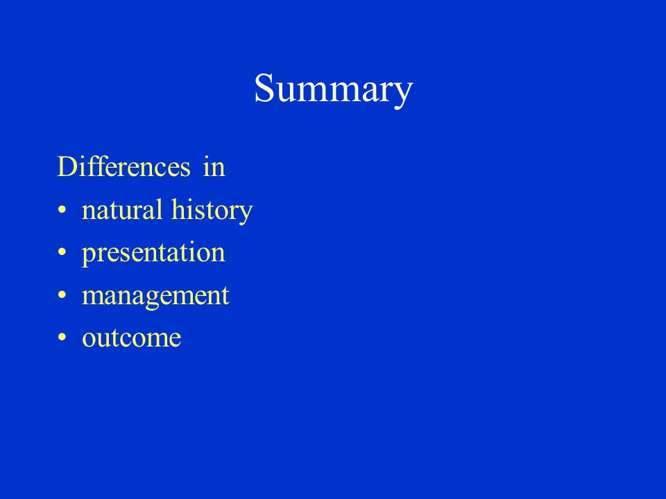 Summary Differences in natural history presentation management outcome