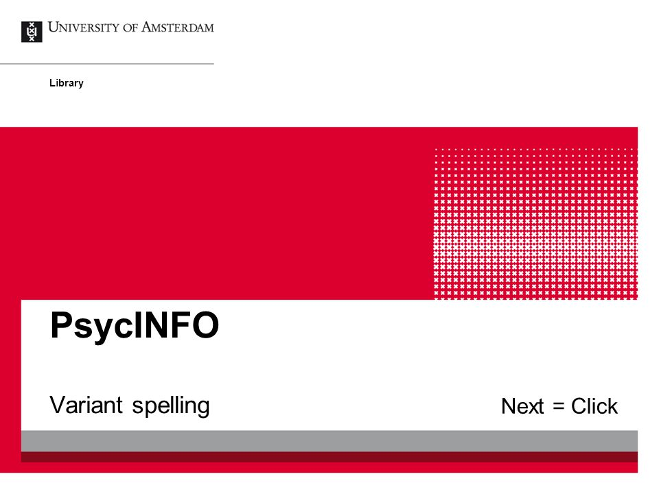 Variant spelling PsycINFO Library Next = Click