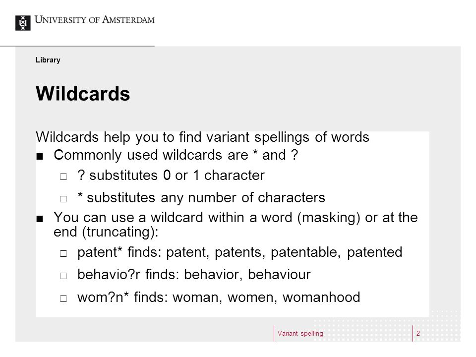 Variant spelling2 Wildcards Wildcards help you to find variant spellings of words Commonly used wildcards are * and .