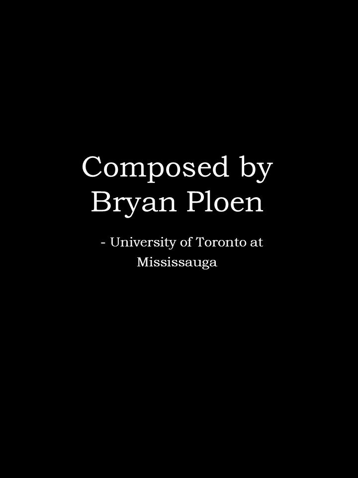 Composed by Bryan Ploen - University of Toronto at Mississauga