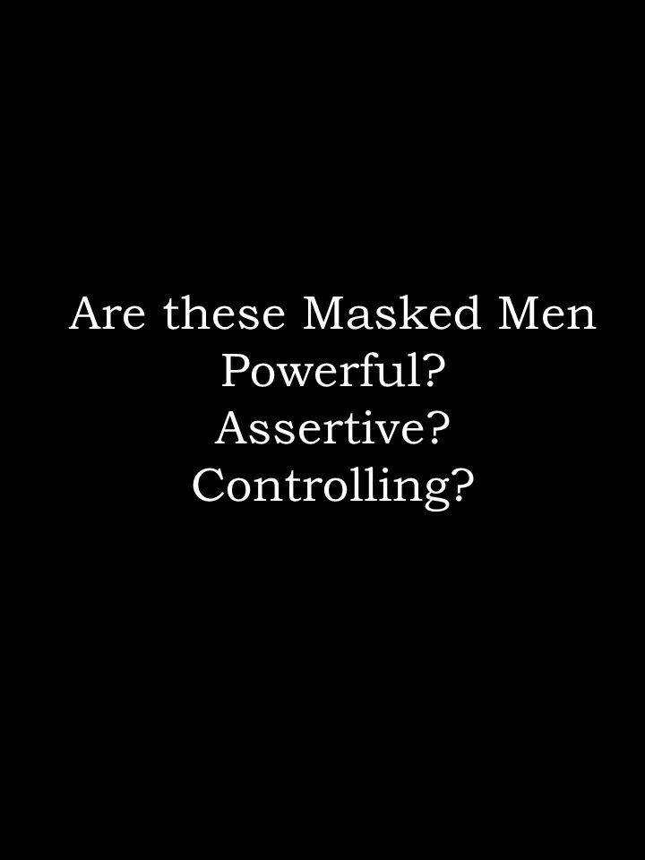 Are these Masked Men Powerful? Assertive? Controlling?