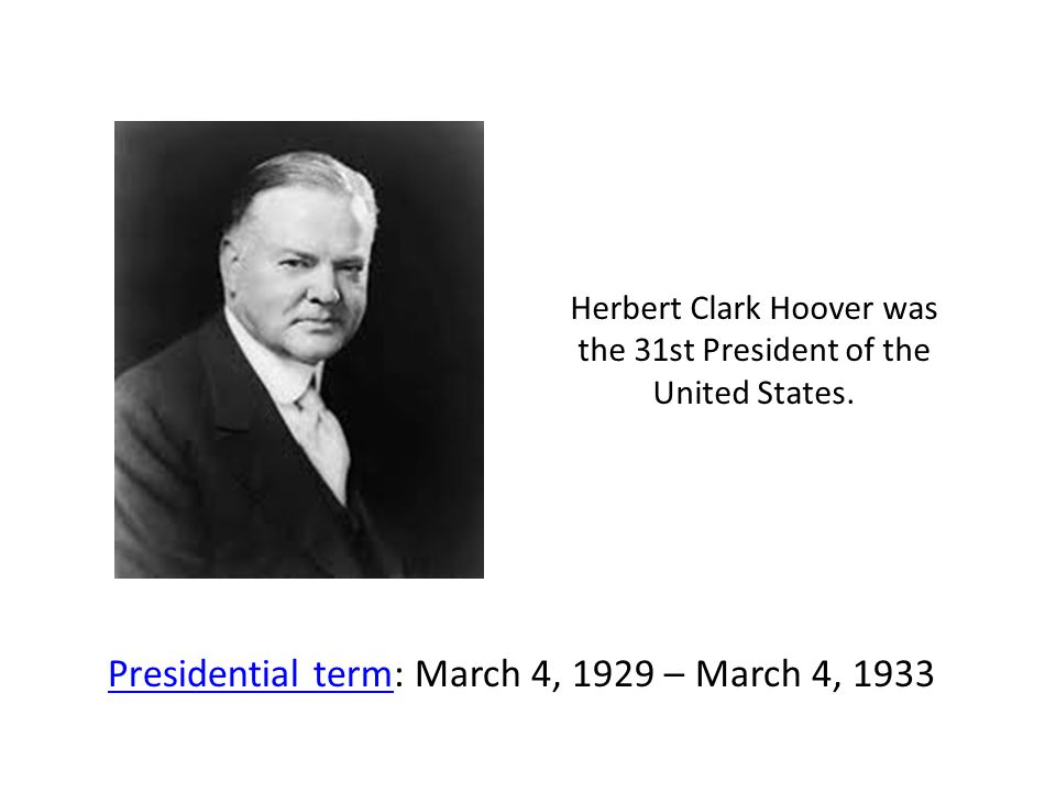 Herbert Clark Hoover was the 31st President of the United States.