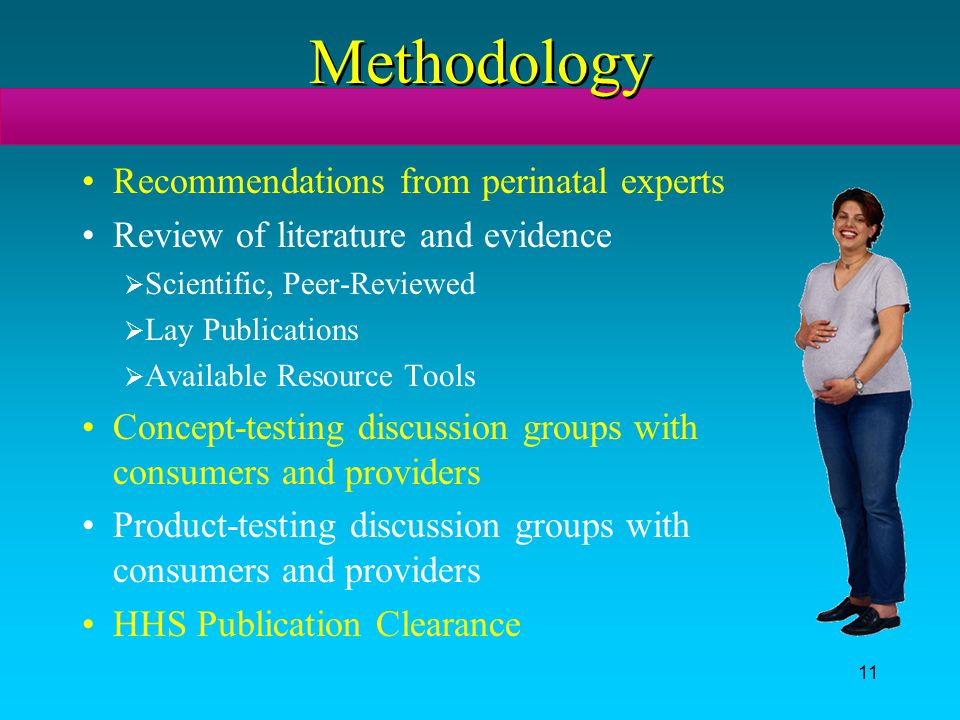 11 Methodology Recommendations from perinatal experts Review of literature and evidence  Scientific, Peer-Reviewed  Lay Publications  Available Res