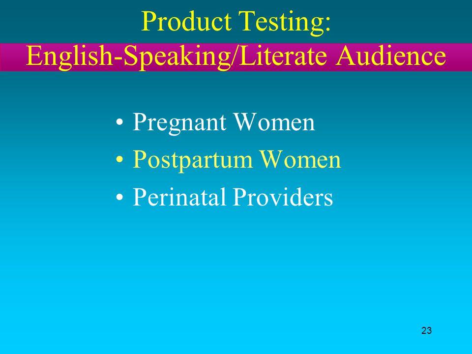 23 Product Testing: English-Speaking/Literate Audience Pregnant Women Postpartum Women Perinatal Providers