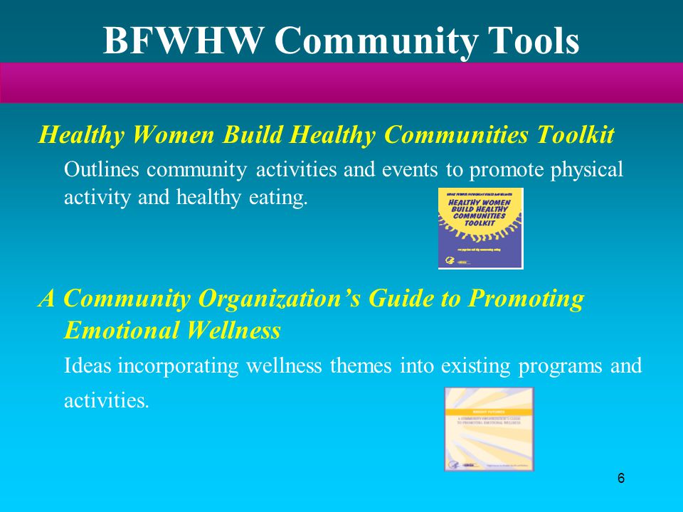 6 BFWHW Community Tools Healthy Women Build Healthy Communities Toolkit Outlines community activities and events to promote physical activity and heal