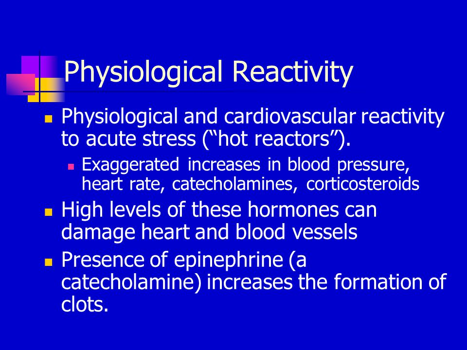 "Physiological Reactivity Physiological and cardiovascular reactivity to acute stress (""hot reactors""). Exaggerated increases in blood pressure, heart"