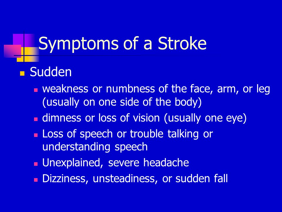 Symptoms of a Stroke Sudden weakness or numbness of the face, arm, or leg (usually on one side of the body) dimness or loss of vision (usually one eye