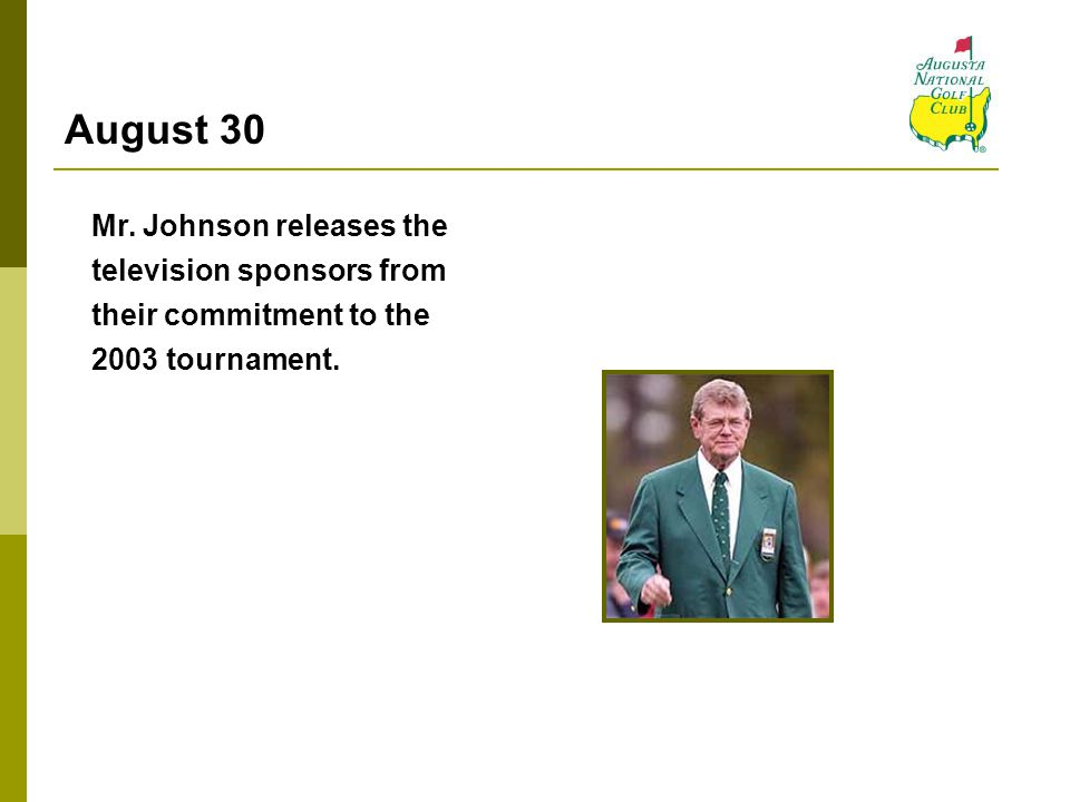 August 30 Mr. Johnson releases the television sponsors from their commitment to the 2003 tournament.