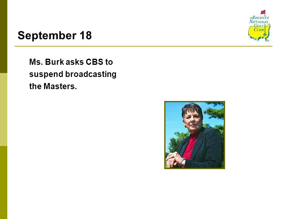 September 18 Ms. Burk asks CBS to suspend broadcasting the Masters.