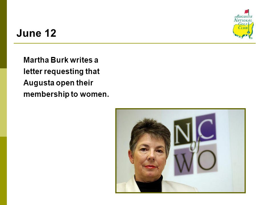 June 12 Martha Burk writes a letter requesting that Augusta open their membership to women.