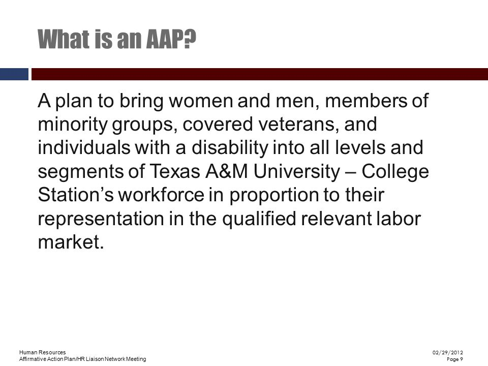 Human Resources Affirmative Action Plan/HR Liaison Network Meeting 02/29/2012 Page 10 Purpose of AAP  Where we stand now  Where we must go  How best to get there