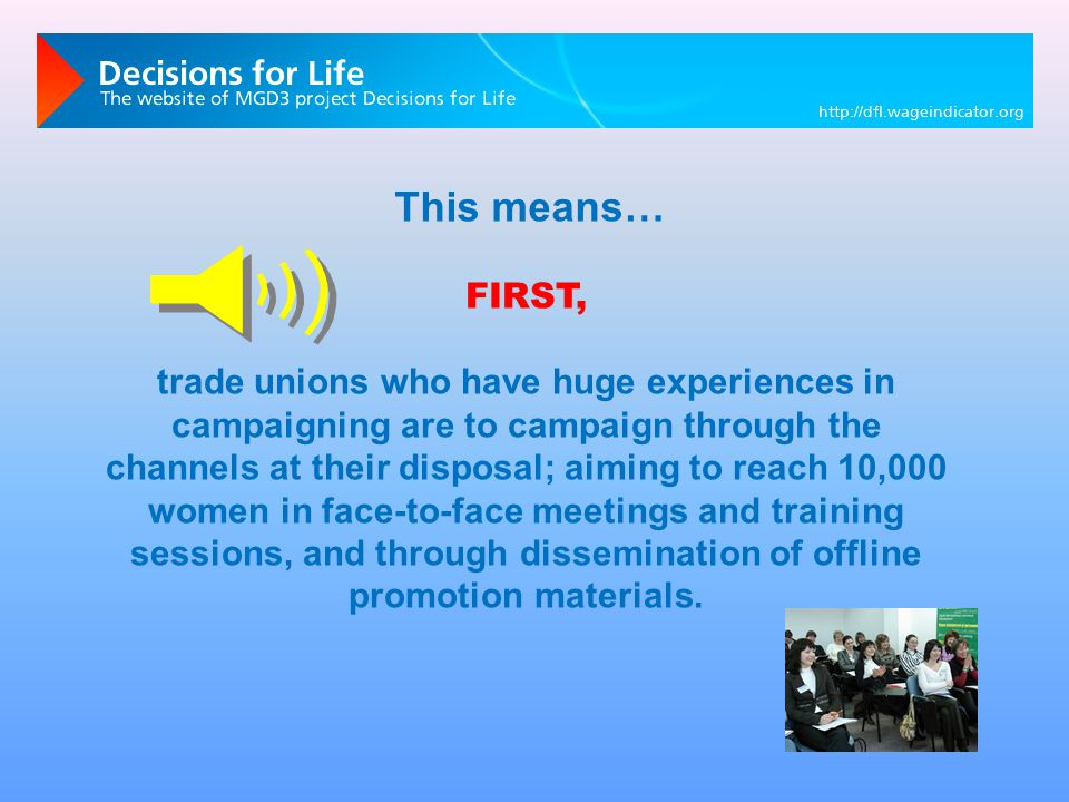 This means… FIRST, trade unions who have huge experiences in campaigning are to campaign through the channels at their disposal; aiming to reach 10,000 women in face-to-face meetings and training sessions, and through dissemination of offline promotion materials.