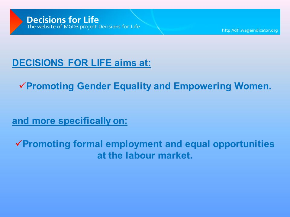 DECISIONS FOR LIFE aims at: Promoting Gender Equality and Empowering Women. and more specifically on: Promoting formal employment and equal opportunit
