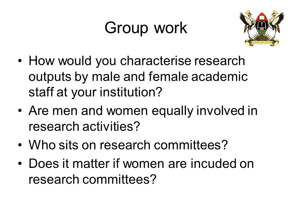 Group work How would you characterise research outputs by male and female academic staff at your institution? Are men and women equally involved in re