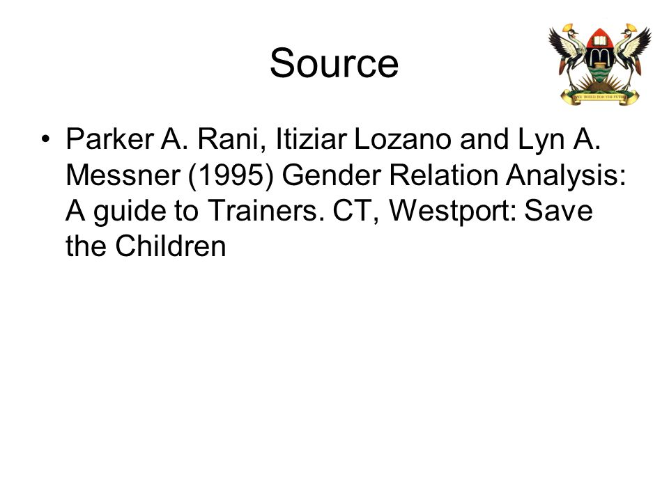 Source Parker A. Rani, Itiziar Lozano and Lyn A. Messner (1995) Gender Relation Analysis: A guide to Trainers. CT, Westport: Save the Children
