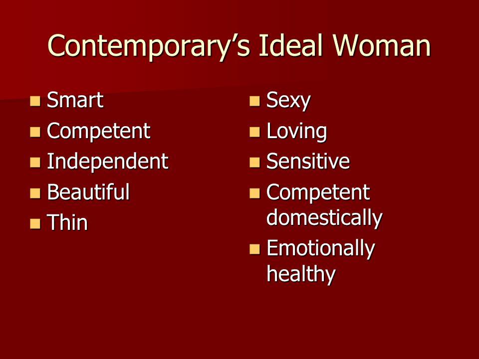 Contemporary's Ideal Woman Smart Smart Competent Competent Independent Independent Beautiful Beautiful Thin Thin Sexy Sexy Loving Loving Sensitive Sen