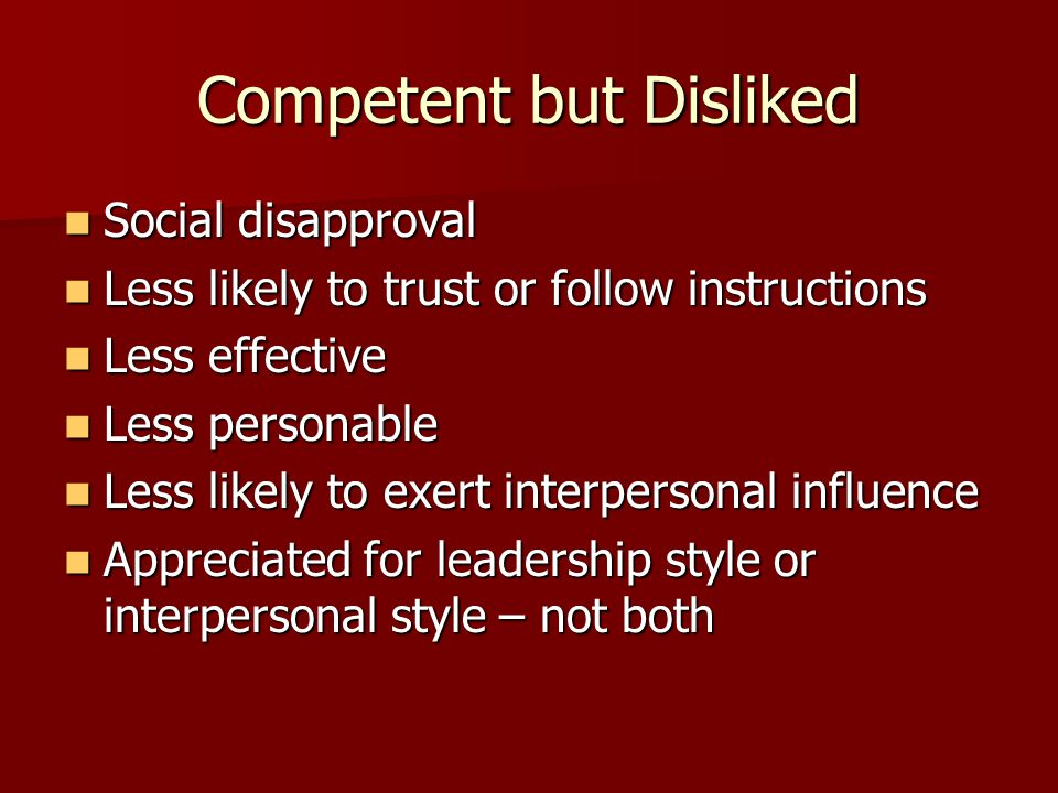 Competent but Disliked Social disapproval Social disapproval Less likely to trust or follow instructions Less likely to trust or follow instructions L