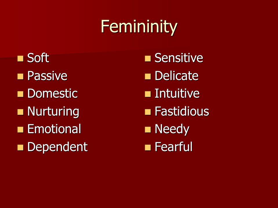 Femininity Soft Soft Passive Passive Domestic Domestic Nurturing Nurturing Emotional Emotional Dependent Dependent Sensitive Sensitive Delicate Delica
