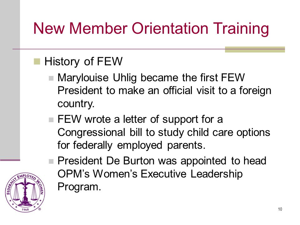11 New Member Orientation Training History of FEW FEW President Marie Argana and other officers met with then OPM Director Donald Devine to discuss issues of concern to all federally employed women.
