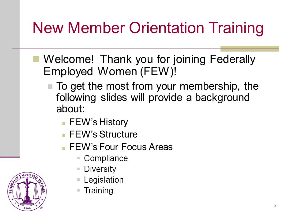3 New Member Orientation Training Additional Focus Areas: Federal Women's Program Military Women People with Disabilities Benefits of Membership Participate, Participate, Participate.