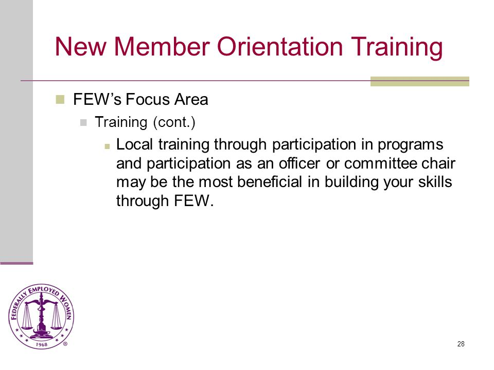 29 New Member Orientation Training Additional Focus Areas Federal Women's Program The Federal Women's Program (FWP) Chair is often asked about the difference between FEW and the FWP.