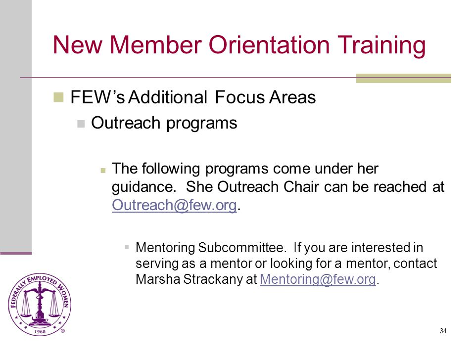 34 New Member Orientation Training FEW's Additional Focus Areas Outreach programs The following programs come under her guidance.