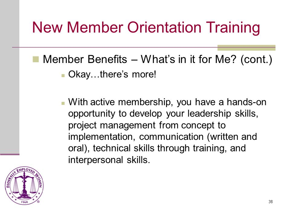 38 New Member Orientation Training Member Benefits – What's in it for Me.