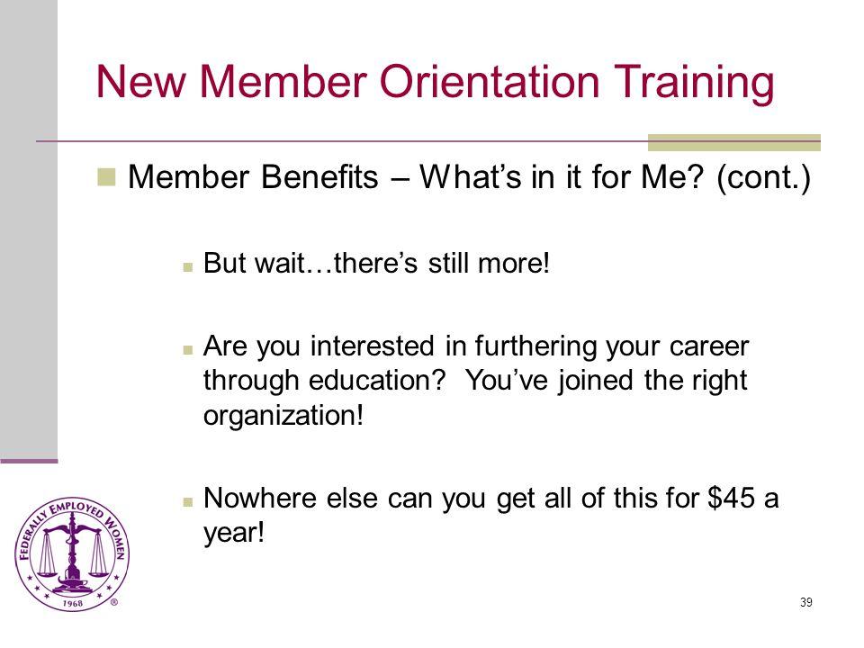 40 New Member Orientation Training Participate, participate, participate.