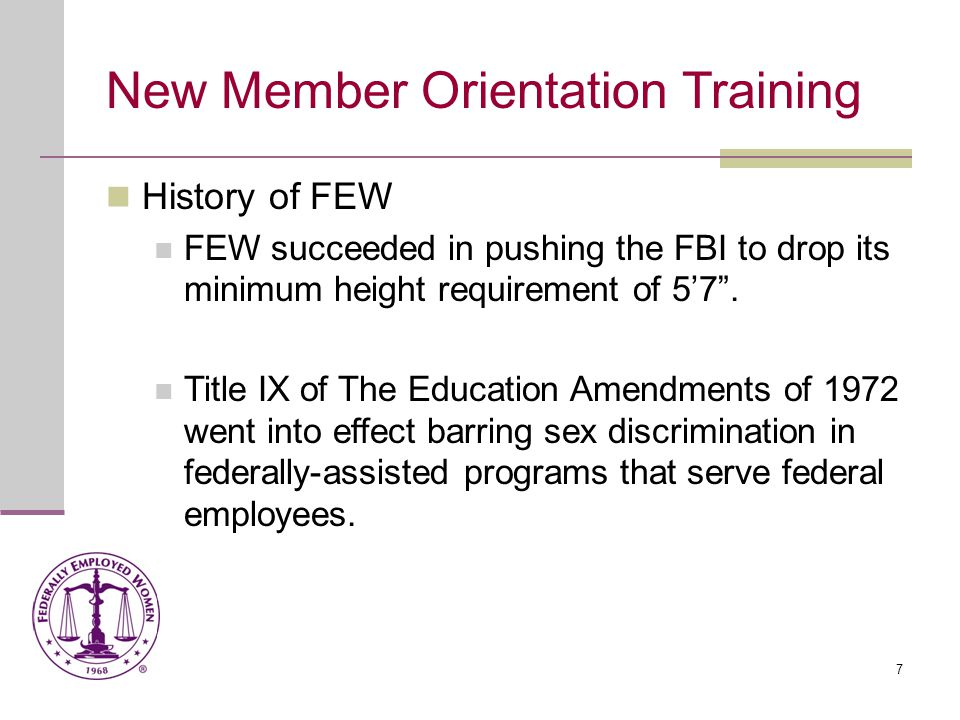 8 New Member Orientation Training History of FEW FEW testified on Civil Service Commission Reforms, urging modifications to ensure equity for women.
