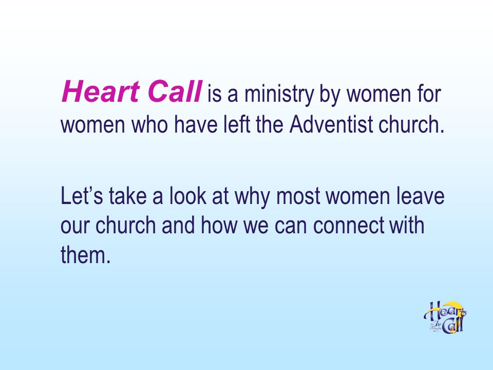 Heart Call is a ministry by women for women who have left the Adventist church.