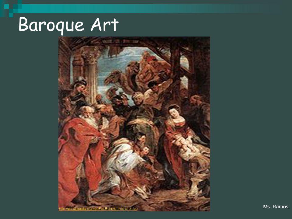 Baroque Art http://en.wikipedia.org/wiki/File:Rubens_Adoration.jpg Ms. Ramos