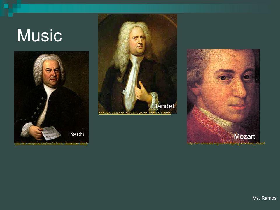 Music http://en.wikipedia.org/wiki/Johann_Sebastian_Bach Bach http://en.wikipedia.org/wiki/George_Frideric_Handel Handel http://en.wikipedia.org/wiki/Wolfgang_Amadeus_Mozart Mozart Ms.