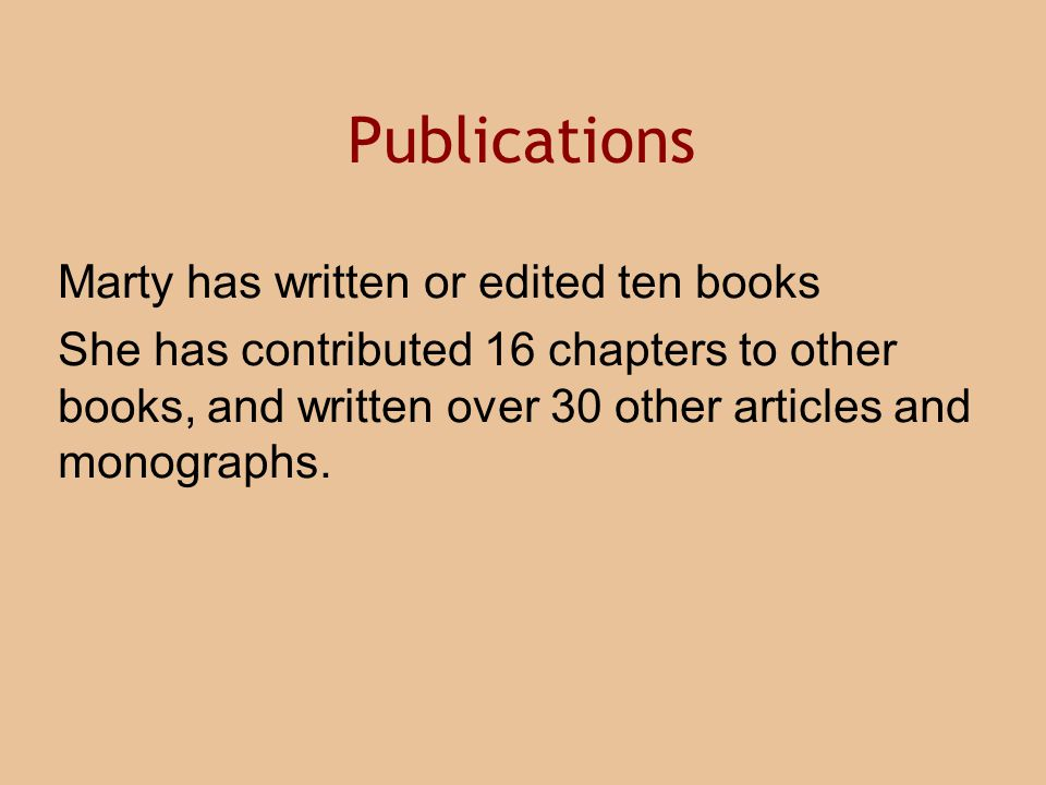 Publications Marty has written or edited ten books She has contributed 16 chapters to other books, and written over 30 other articles and monographs.