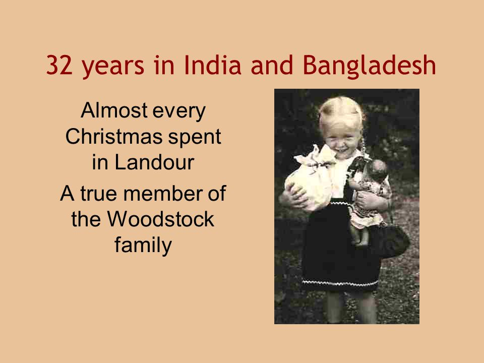 32 years in India and Bangladesh Almost every Christmas spent in Landour A true member of the Woodstock family