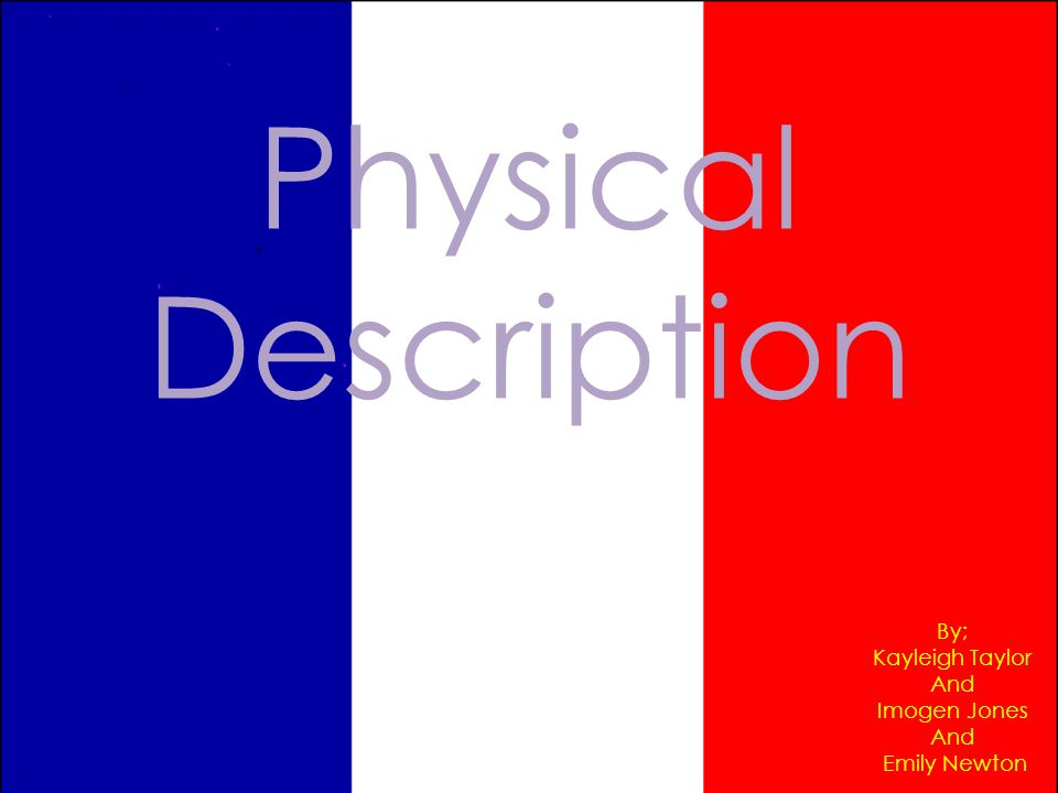 Physical Description By; Kayleigh Taylor And Imogen Jones And Emily Newton