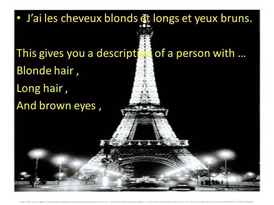 Our physical description J ai de longs cheveux bruns et blonds et j ai les yeux bleus.