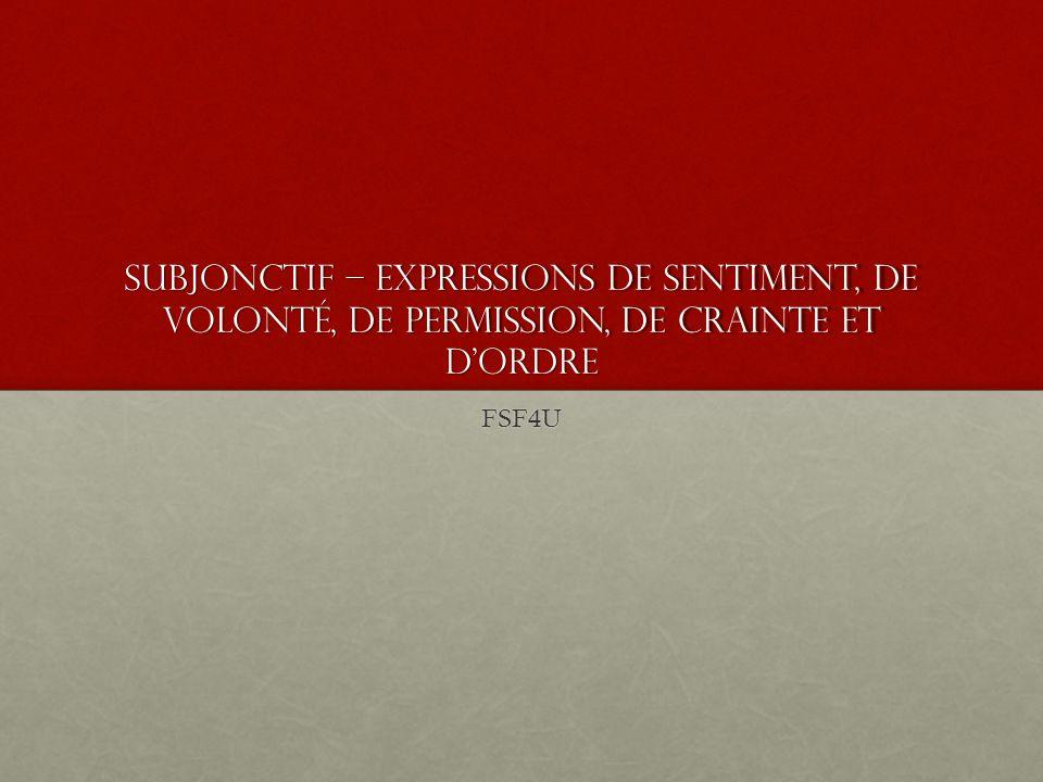 Subjonctif – expressions de sentiment, de volonté, de permission, de crainte et d'ordre FSF4U