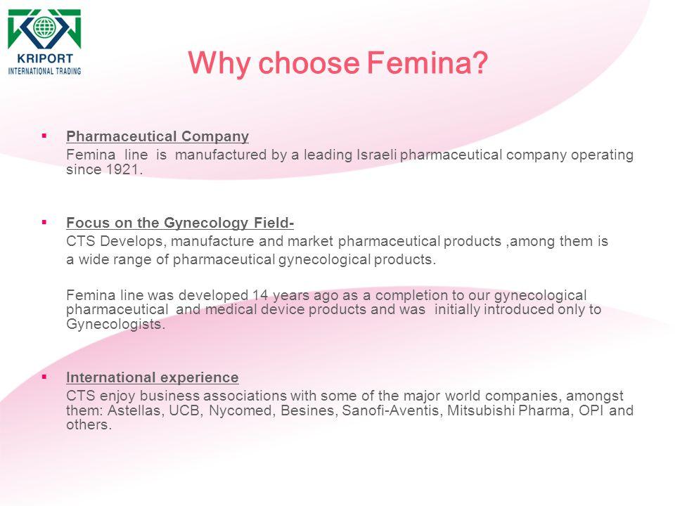 Why choose Femina?  Pharmaceutical Company Femina line is manufactured by a leading Israeli pharmaceutical company operating since 1921.  Focus on t